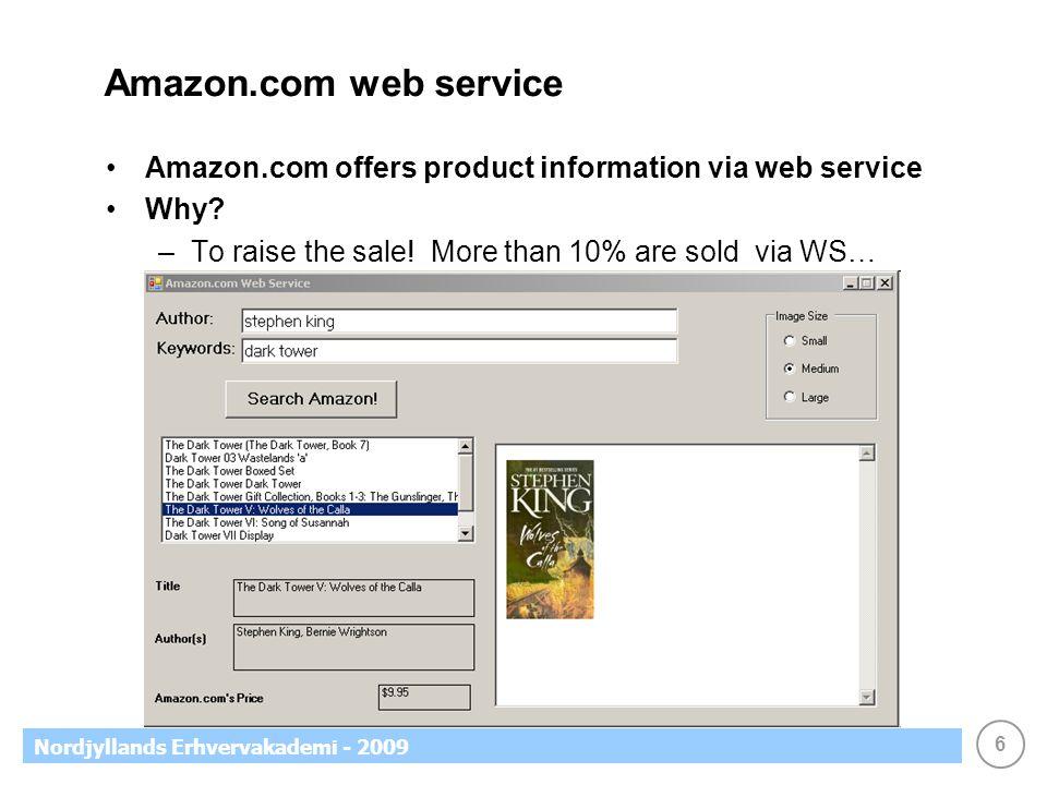 6 Nordjyllands Erhvervakademi - 2009 Amazon.com web service Amazon.com offers product information via web service Why? –To raise the sale! More than 1
