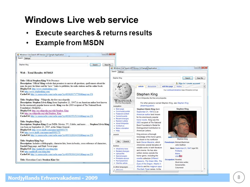 8 Nordjyllands Erhvervakademi - 2009 Windows Live web service Execute searches & returns results Example from MSDN
