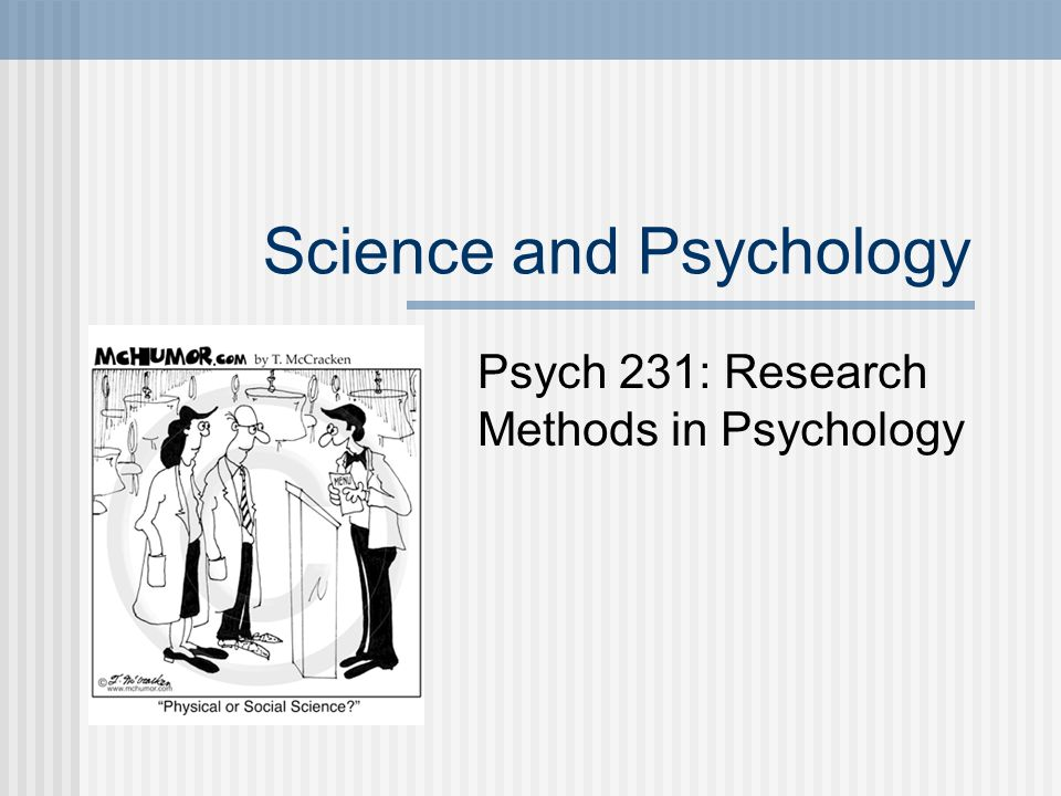 Science and Psychology Psych 231: Research Methods in Psychology