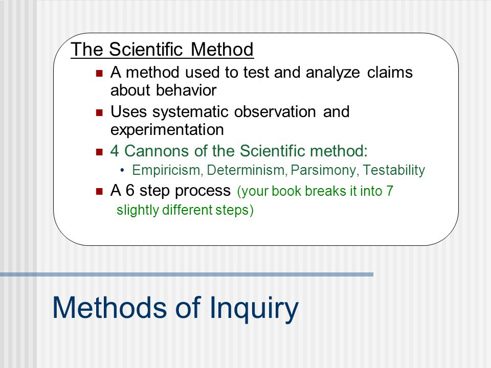 Methods of Inquiry The Scientific Method A method used to test and analyze claims about behavior Uses systematic observation and experimentation 4 Can