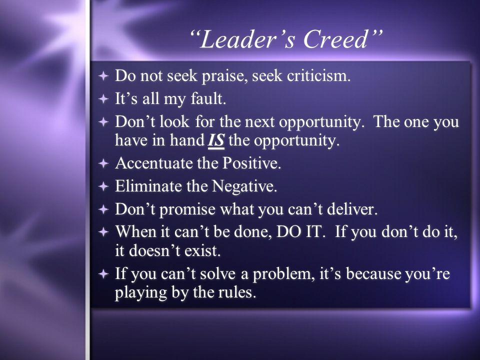 Leader's Creed  Do not seek praise, seek criticism.
