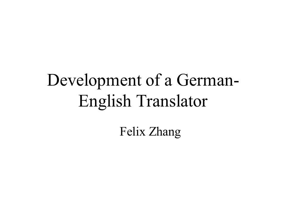 Development of a German- English Translator Felix Zhang