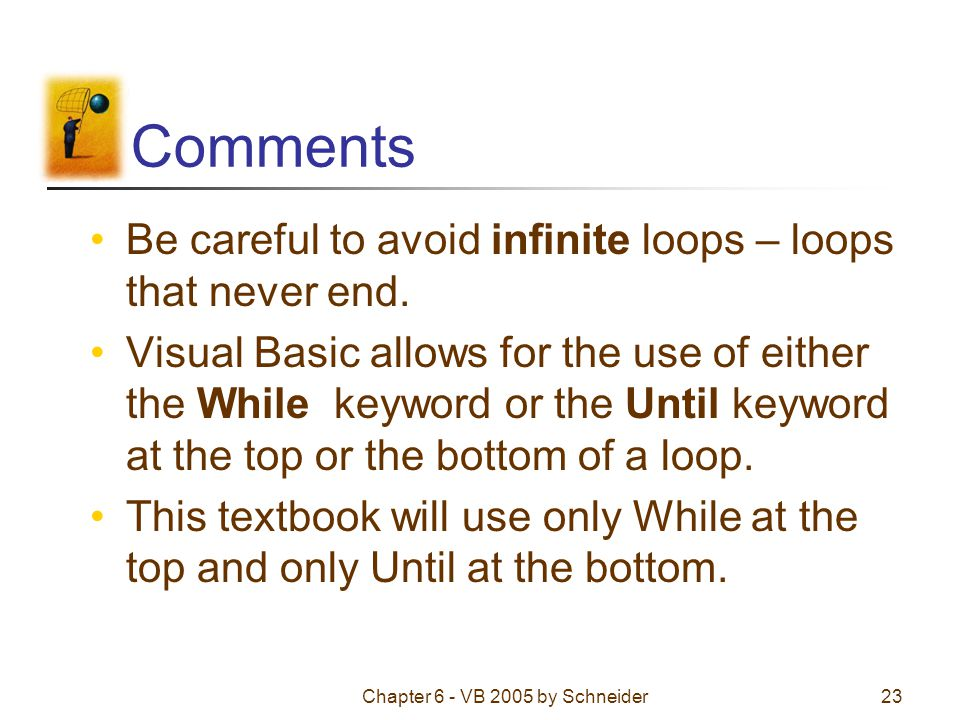 Chapter 6 - VB 2005 by Schneider23 Comments Be careful to avoid infinite loops – loops that never end.