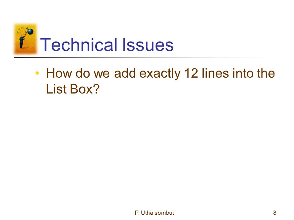 Technical Issues How do we add exactly 12 lines into the List Box P. Uthaisombut8