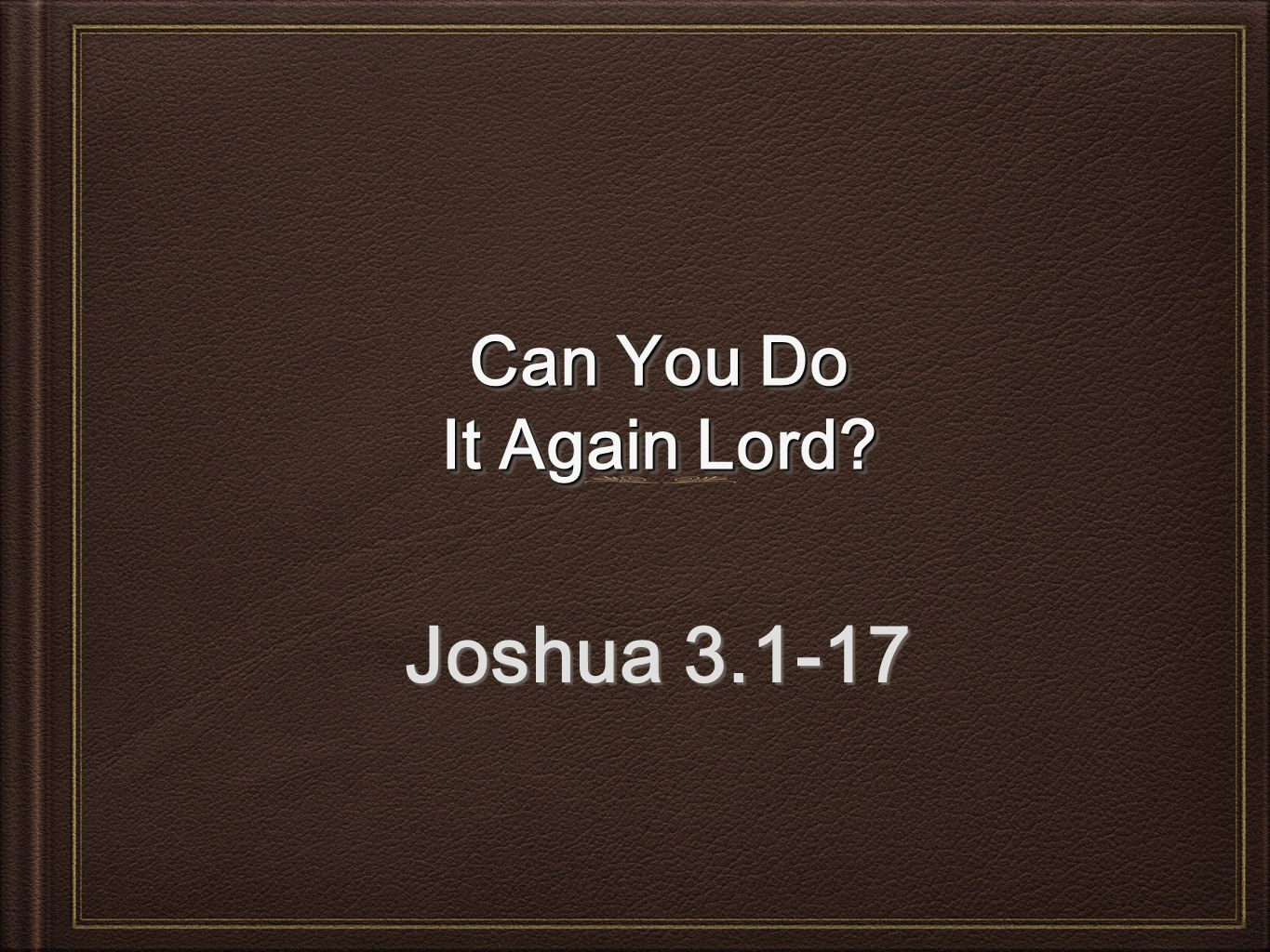 Can You Do It Again Lord Joshua 3.1-17