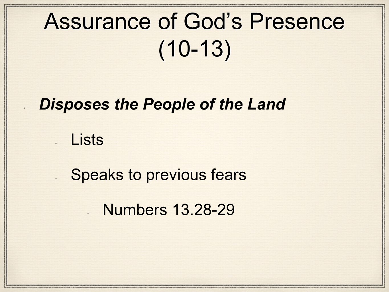 Assurance of God's Presence (10-13) Disposes the People of the Land Lists Speaks to previous fears Numbers 13.28-29