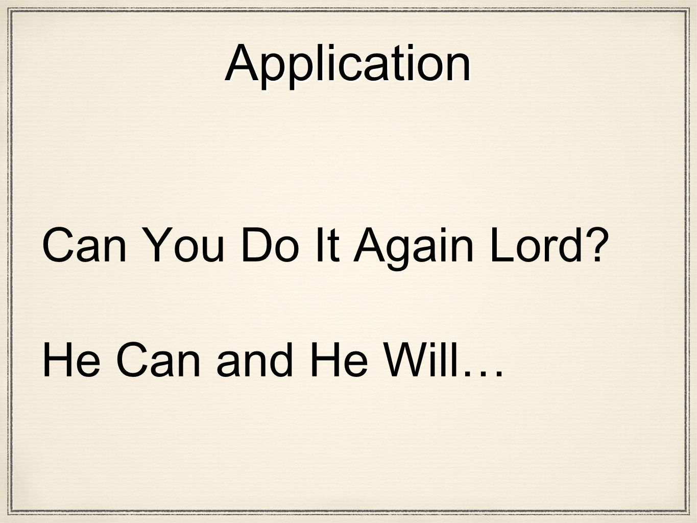 Application Can You Do It Again Lord He Can and He Will…