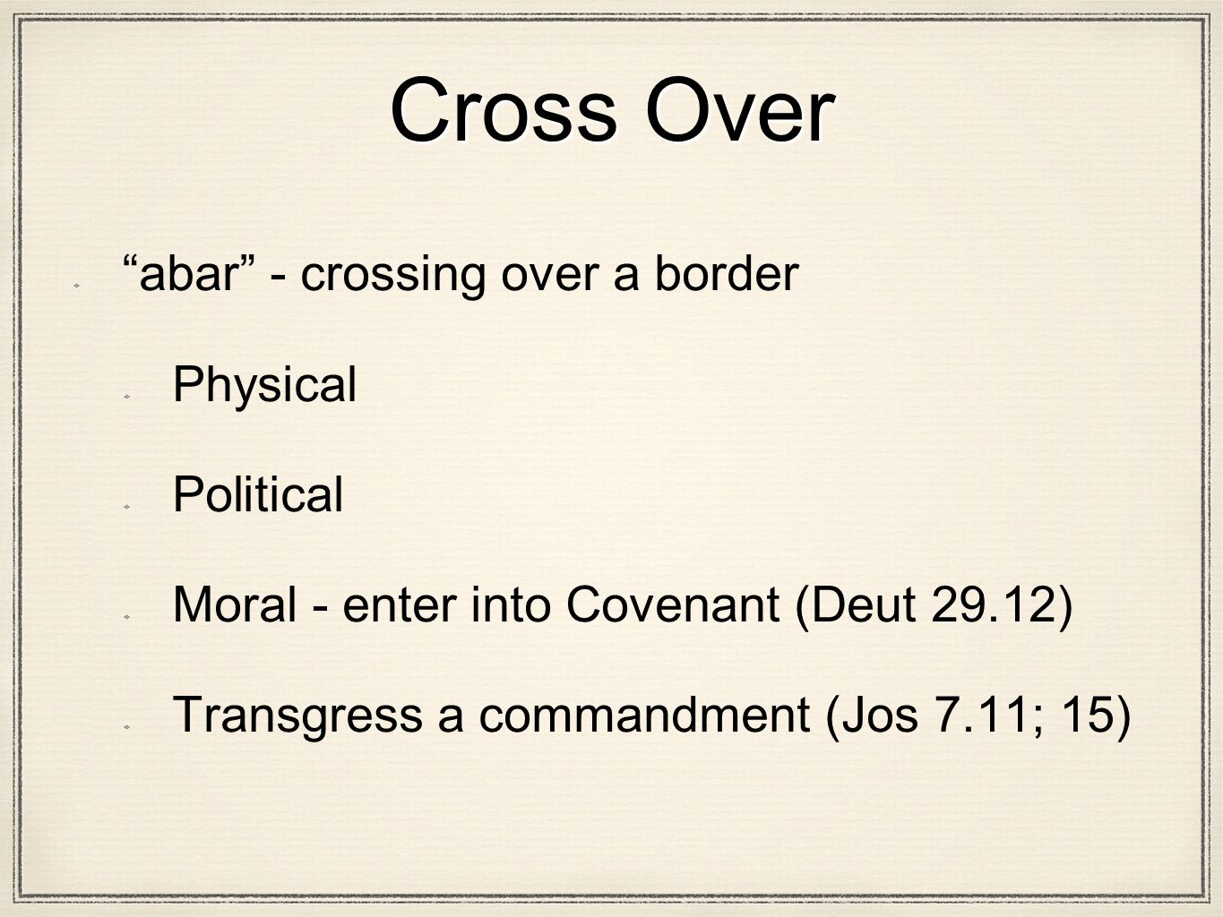 Cross Over abar - crossing over a border Physical Political Moral - enter into Covenant (Deut 29.12) Transgress a commandment (Jos 7.11; 15)