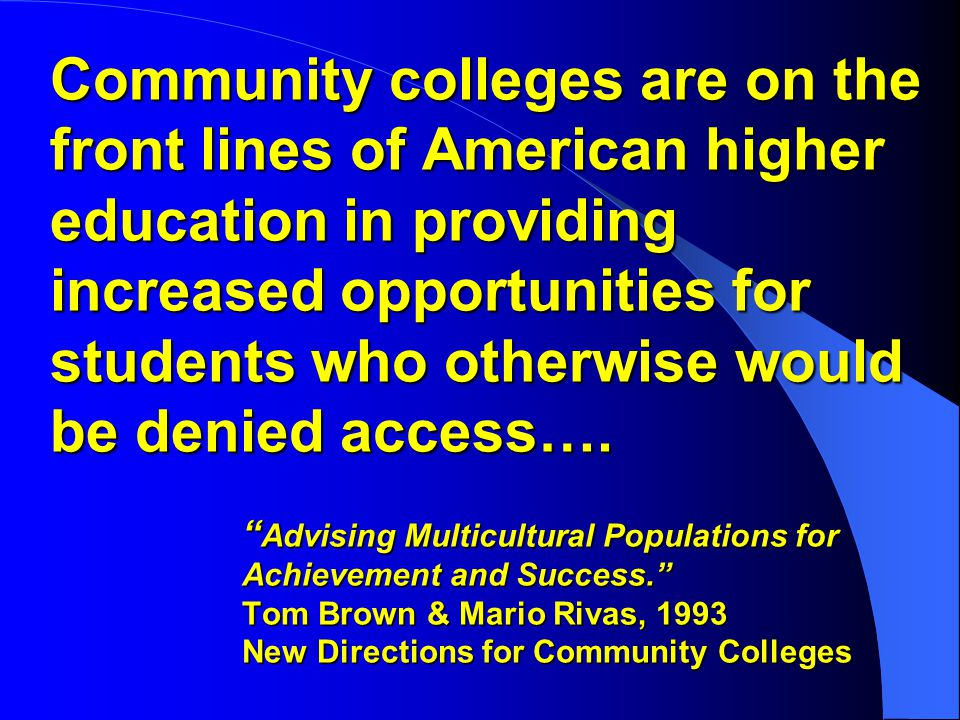 Community colleges are on the front lines of American higher education in providing increased opportunities for students who otherwise would be denied access….