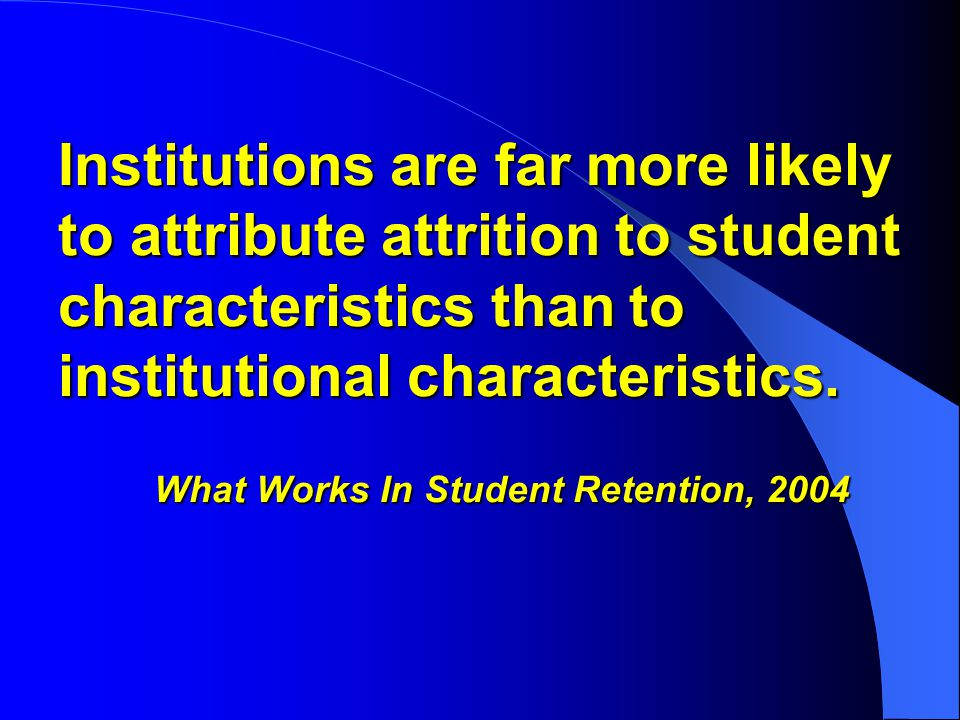 Institutions are far more likely to attribute attrition to student characteristics than to institutional characteristics.