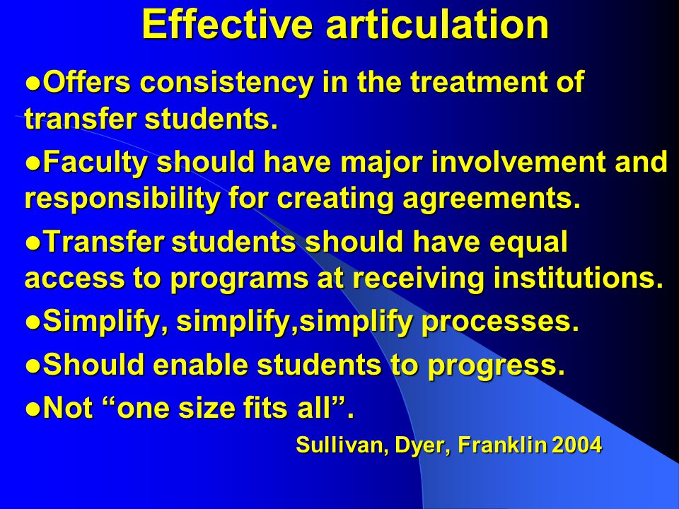 Effective articulation Offers consistency in the treatment of transfer students.