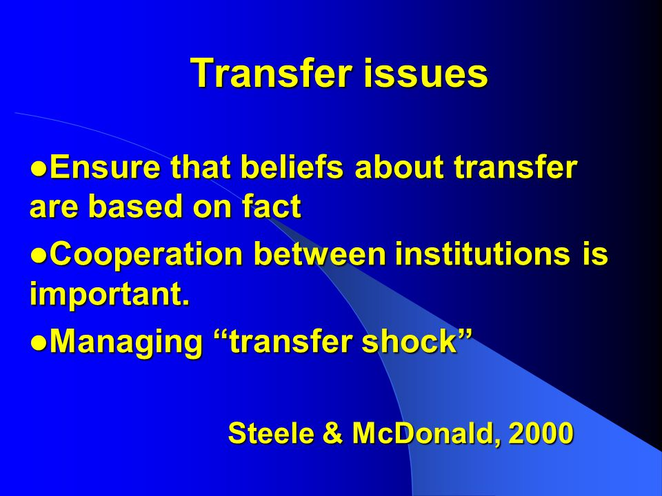 Transfer issues Ensure that beliefs about transfer are based on fact Ensure that beliefs about transfer are based on fact Cooperation between institutions is important.