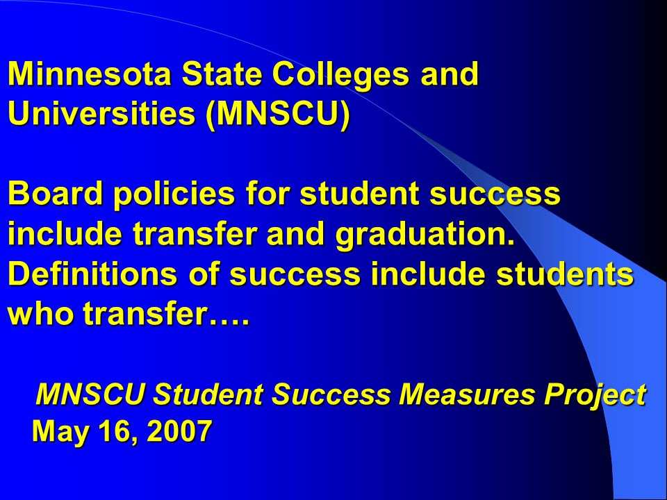 Minnesota State Colleges and Universities (MNSCU) Board policies for student success include transfer and graduation.
