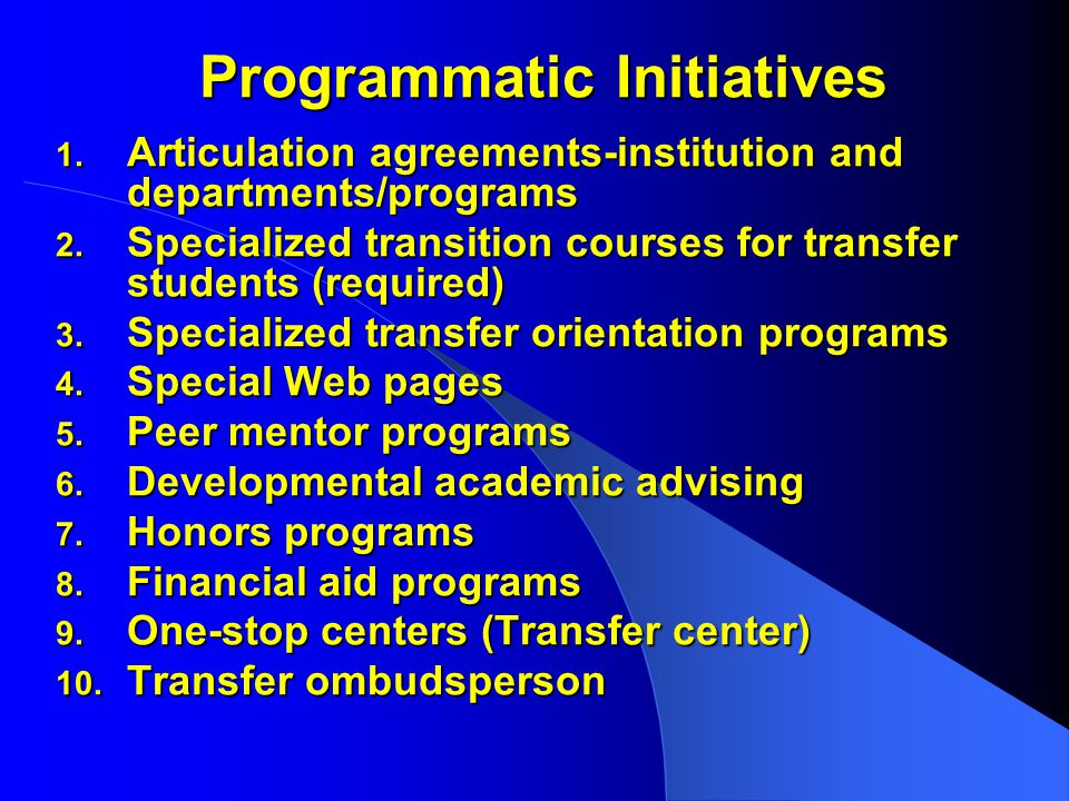 Programmatic Initiatives 1. Articulation agreements-institution and departments/programs 2.