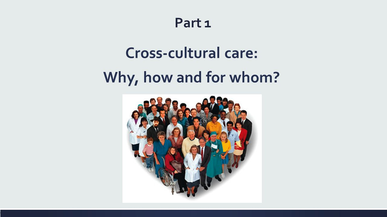 Cross-cultural care: Why, how and for whom? Part 1