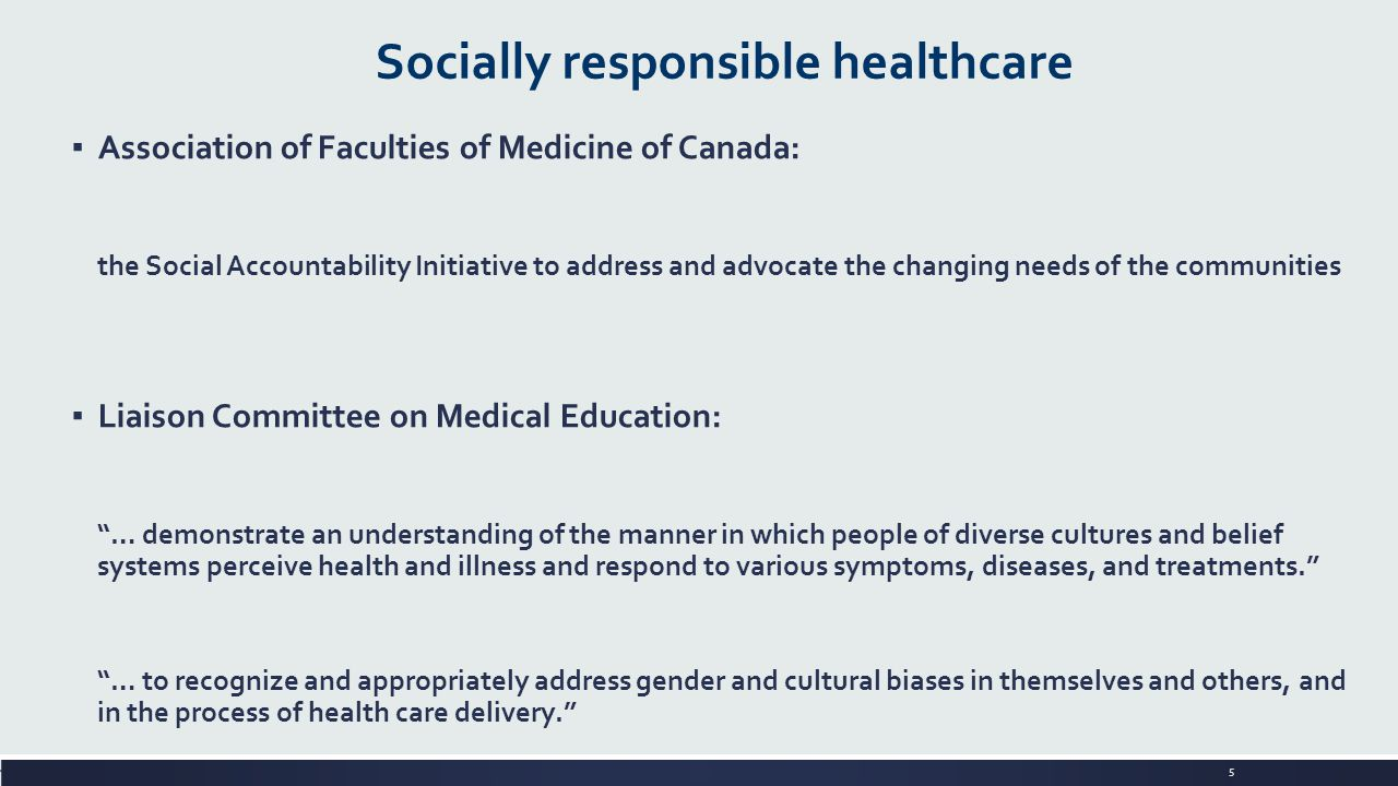 5 Socially responsible healthcare ▪ Association of Faculties of Medicine of Canada: the Social Accountability Initiative to address and advocate the c