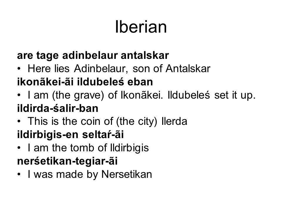Iberian are tage adinbelaur antalskar Here lies Adinbelaur, son of Antalskar ikonãkei-ãi ildubeleś eban I am (the grave) of Ikonãkei.