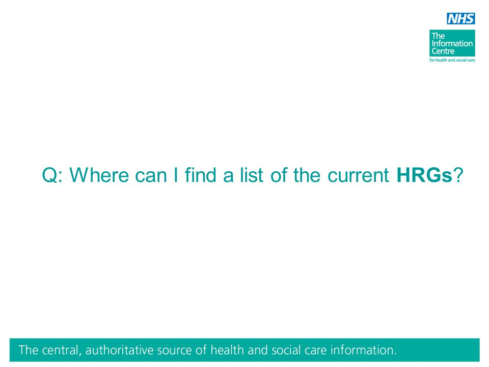 Q: Where can I find a list of the current HRGs?