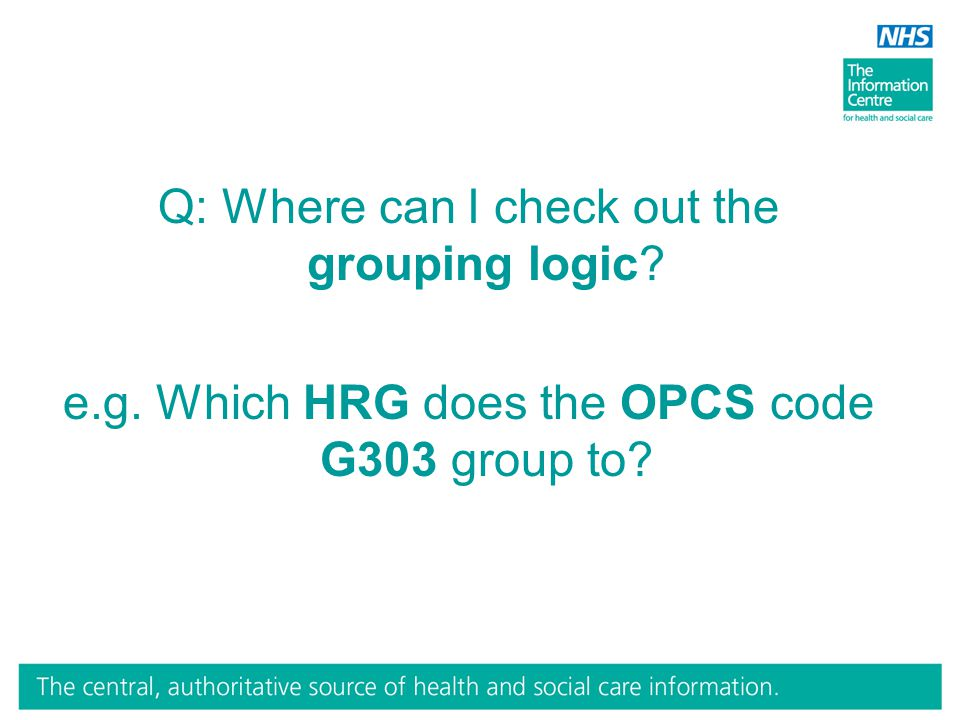 Q: Where can I check out the grouping logic? e.g. Which HRG does the OPCS code G303 group to?