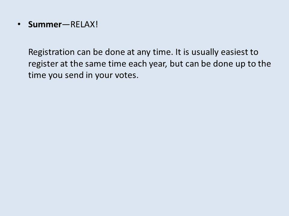 Summer—RELAX. Registration can be done at any time.