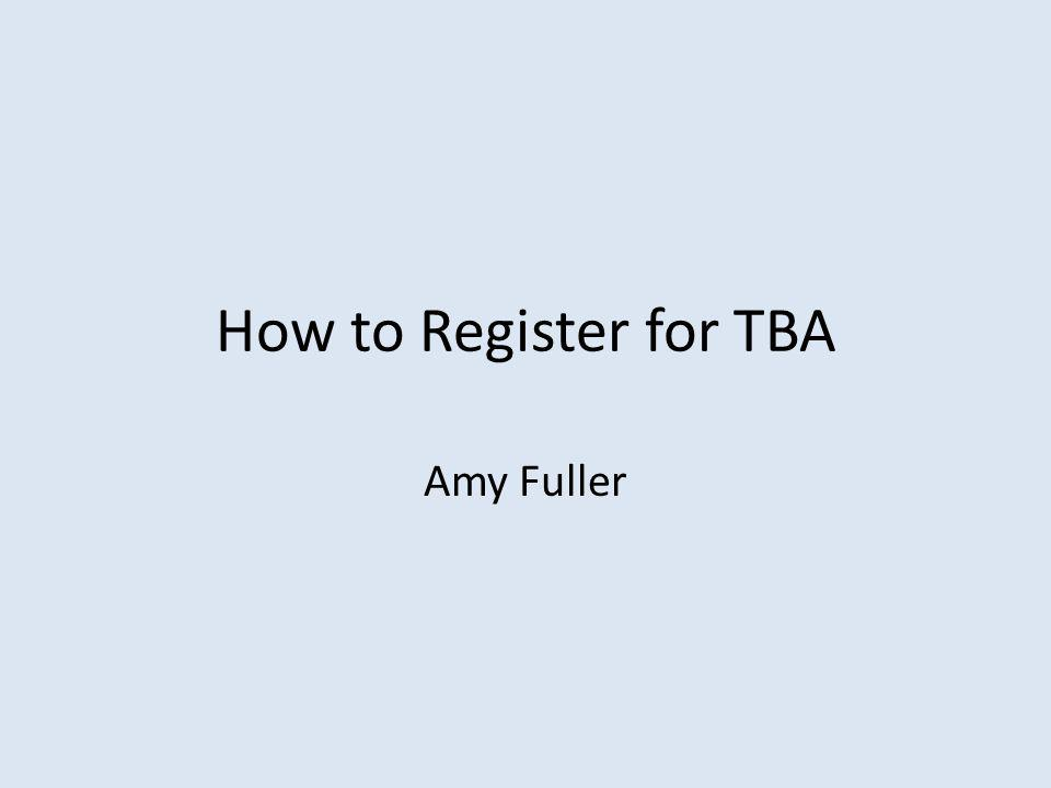 How to Register for TBA Amy Fuller