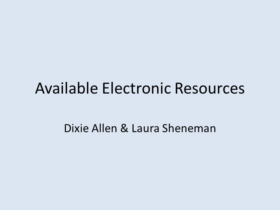 Available Electronic Resources Dixie Allen & Laura Sheneman
