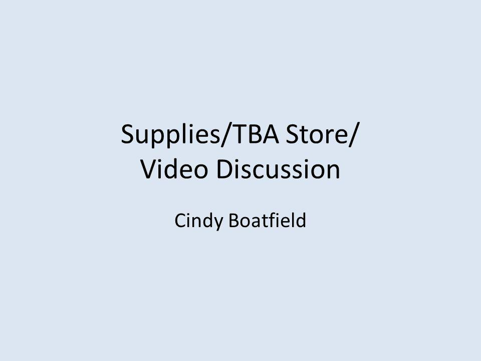Supplies/TBA Store/ Video Discussion Cindy Boatfield