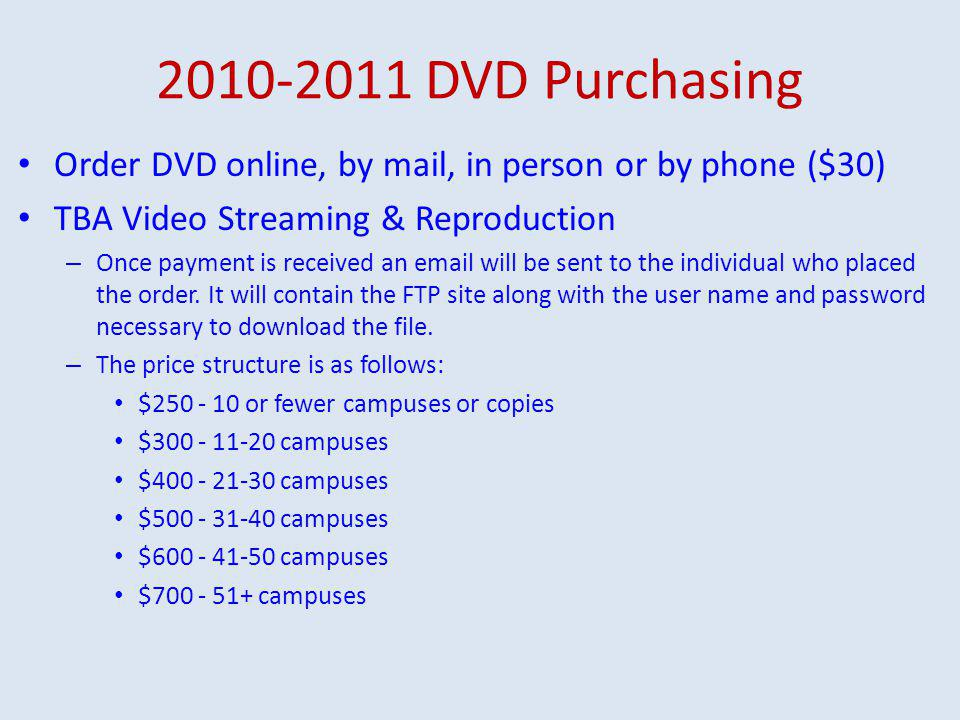 2010-2011 DVD Purchasing Order DVD online, by mail, in person or by phone ($30) TBA Video Streaming & Reproduction – Once payment is received an email will be sent to the individual who placed the order.