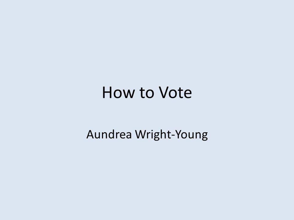 How to Vote Aundrea Wright-Young