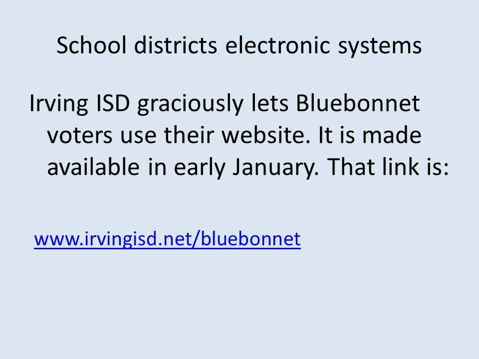 School districts electronic systems Irving ISD graciously lets Bluebonnet voters use their website.