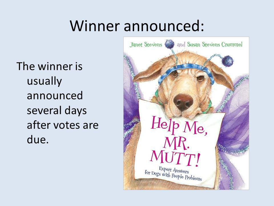 Winner announced: The winner is usually announced several days after votes are due.