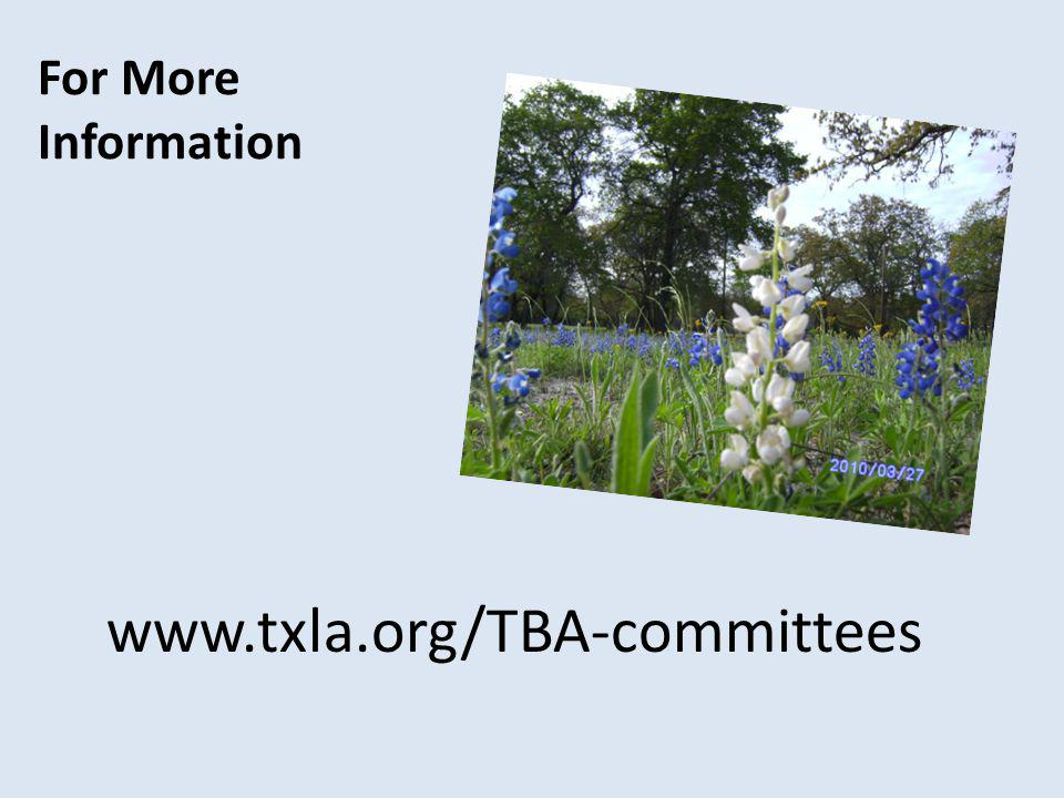 For More Information www.txla.org/TBA-committees