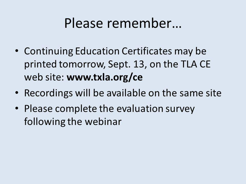 Please remember… Continuing Education Certificates may be printed tomorrow, Sept.