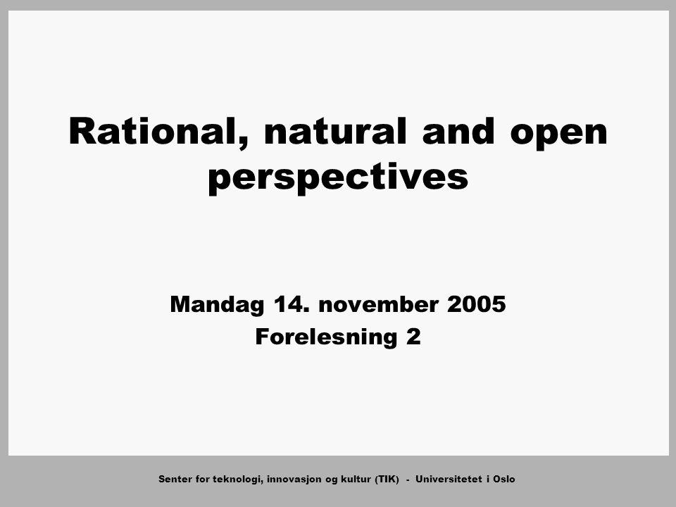 Senter for teknologi, innovasjon og kultur (TIK) - Universitetet i Oslo Rational, natural and open perspectives Mandag 14.