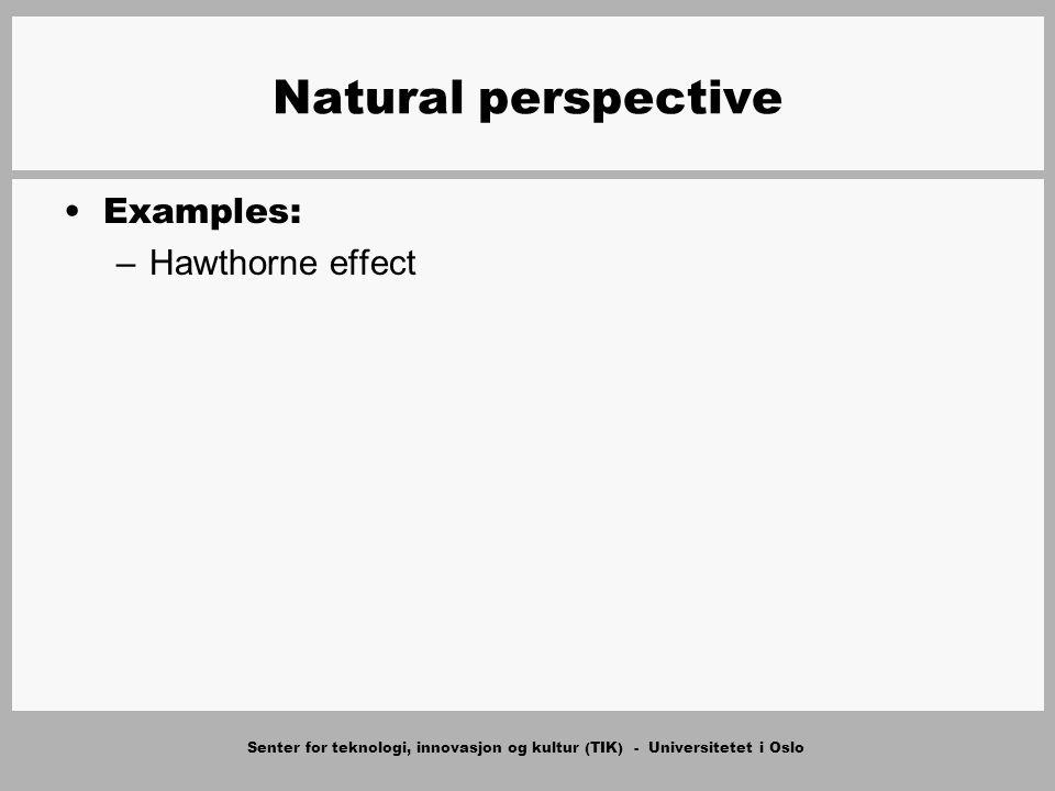 Senter for teknologi, innovasjon og kultur (TIK) - Universitetet i Oslo Natural perspective Examples: –Hawthorne effect