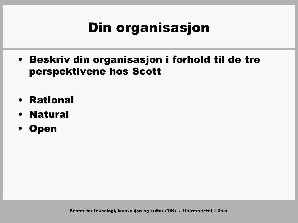 Senter for teknologi, innovasjon og kultur (TIK) - Universitetet i Oslo Din organisasjon Beskriv din organisasjon i forhold til de tre perspektivene hos Scott Rational Natural Open