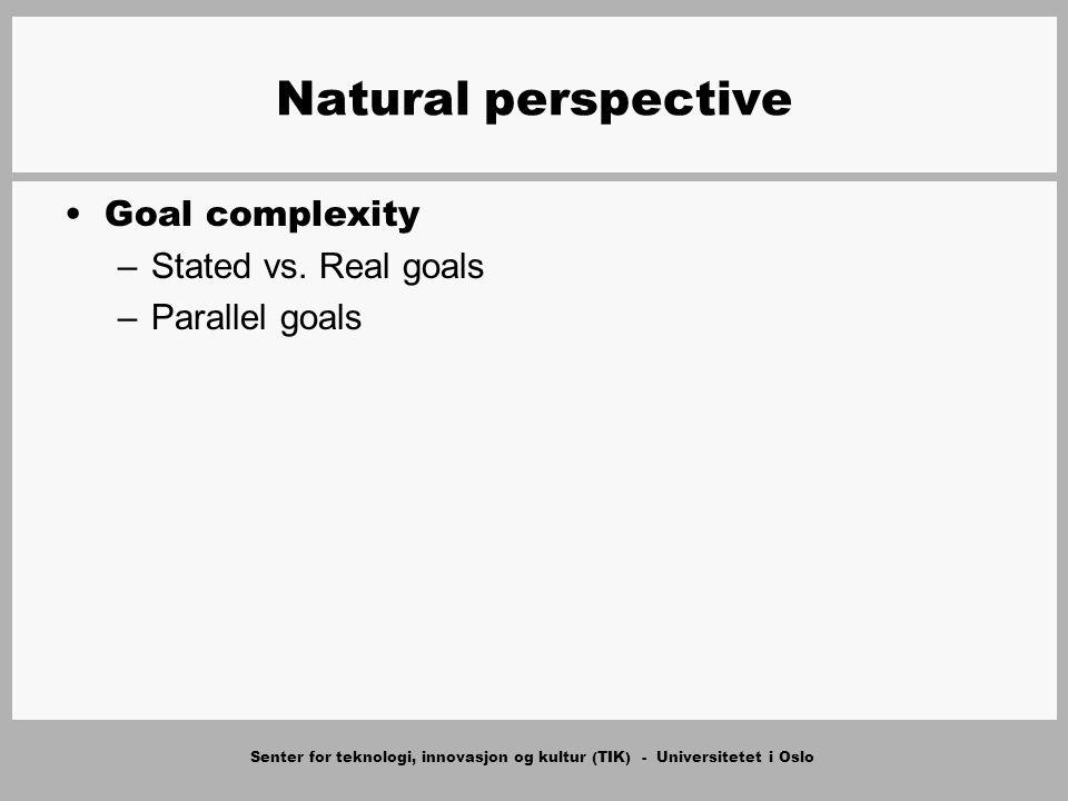 Senter for teknologi, innovasjon og kultur (TIK) - Universitetet i Oslo Natural perspective Goal complexity –Stated vs.
