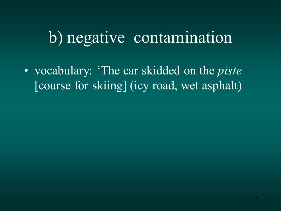 10 b) negative contamination vocabulary: 'The car skidded on the piste [course for skiing] (icy road, wet asphalt)