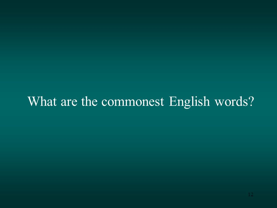 12 What are the commonest English words