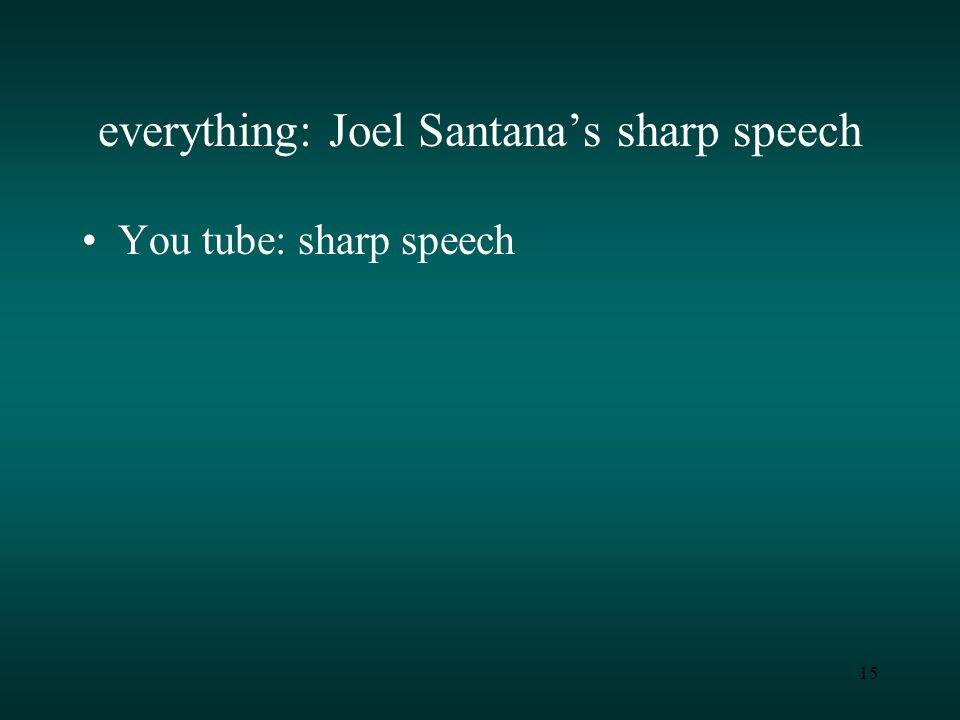 15 everything: Joel Santana's sharp speech You tube: sharp speech