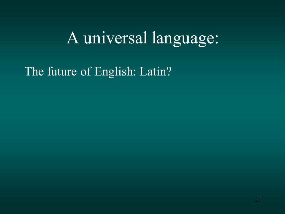 21 A universal language: The future of English: Latin