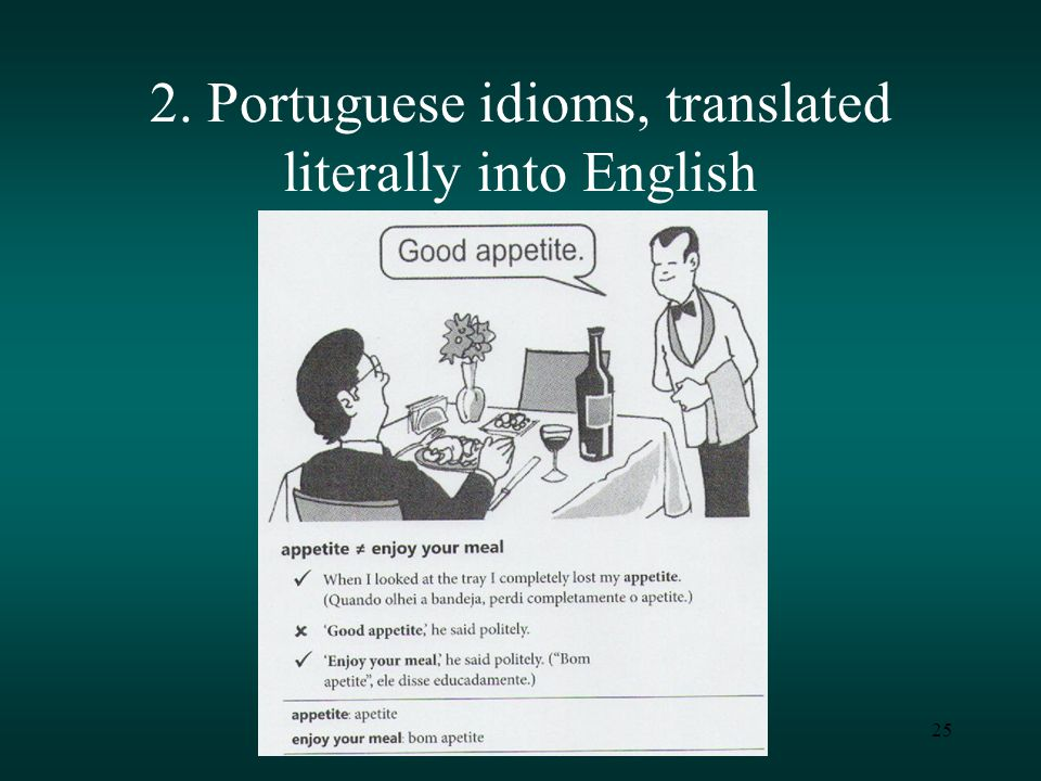 25 2. Portuguese idioms, translated literally into English