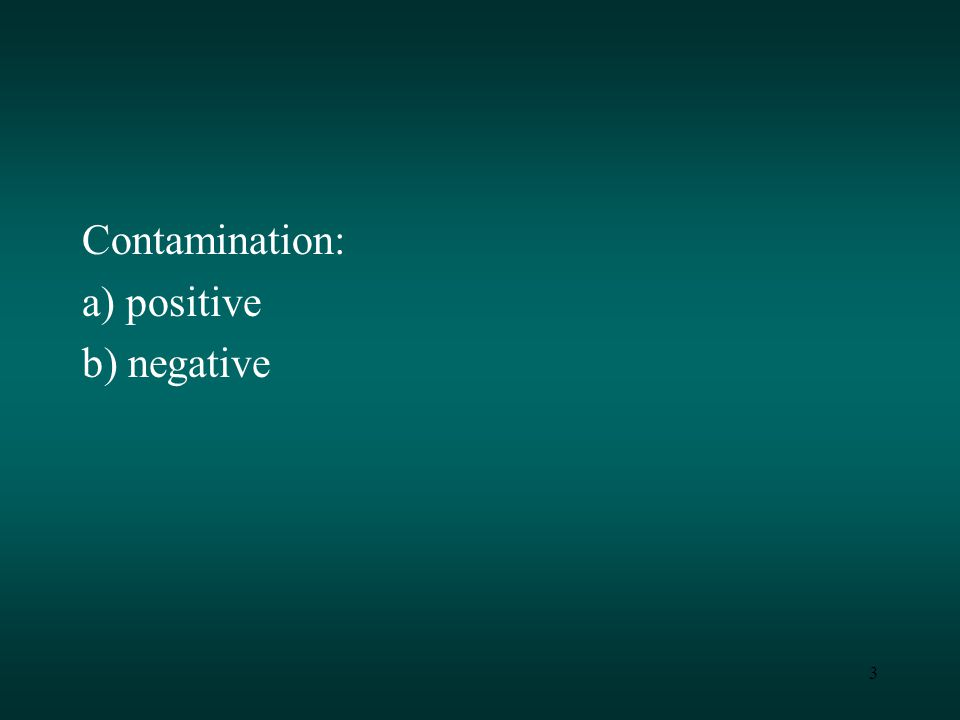 3 Contamination: a) positive b) negative