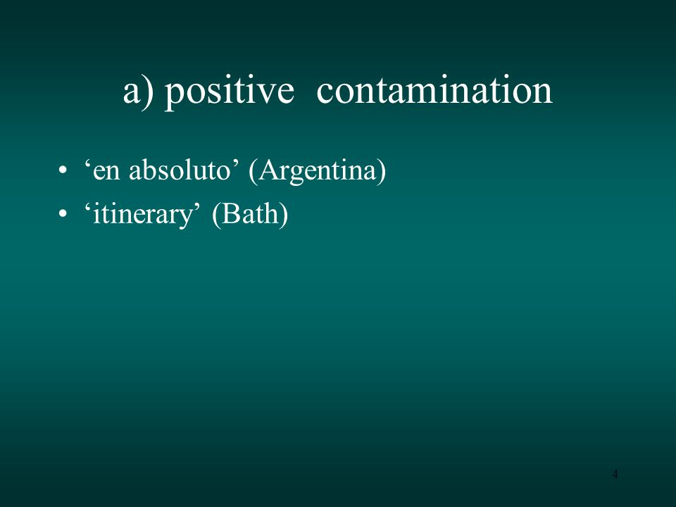 4 a) positive contamination 'en absoluto' (Argentina) 'itinerary' (Bath)