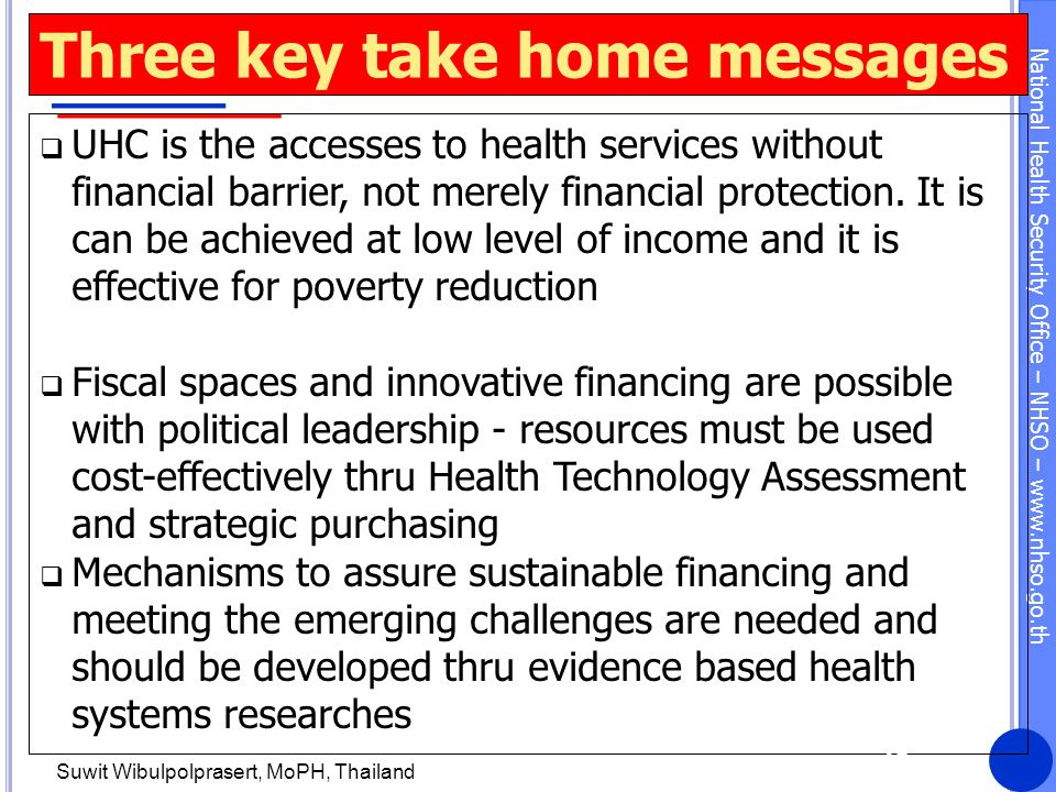 National Health Security Office – NHSO – www.nhso.go.th Three key take home messages  UHC is the accesses to health services without financial barrie