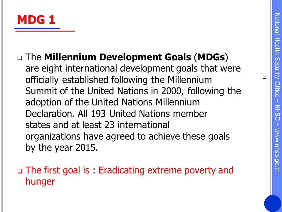 National Health Security Office – NHSO – www.nhso.go.th MDG 1  The Millennium Development Goals (MDGs) are eight international development goals that
