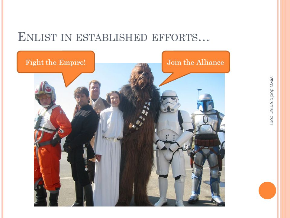 E NLIST IN ESTABLISHED EFFORTS … Fight the Empire!Join the Alliance www.docforeman.com