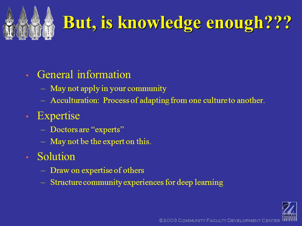 ©2003 Community Faculty Development Center But, is knowledge enough??.
