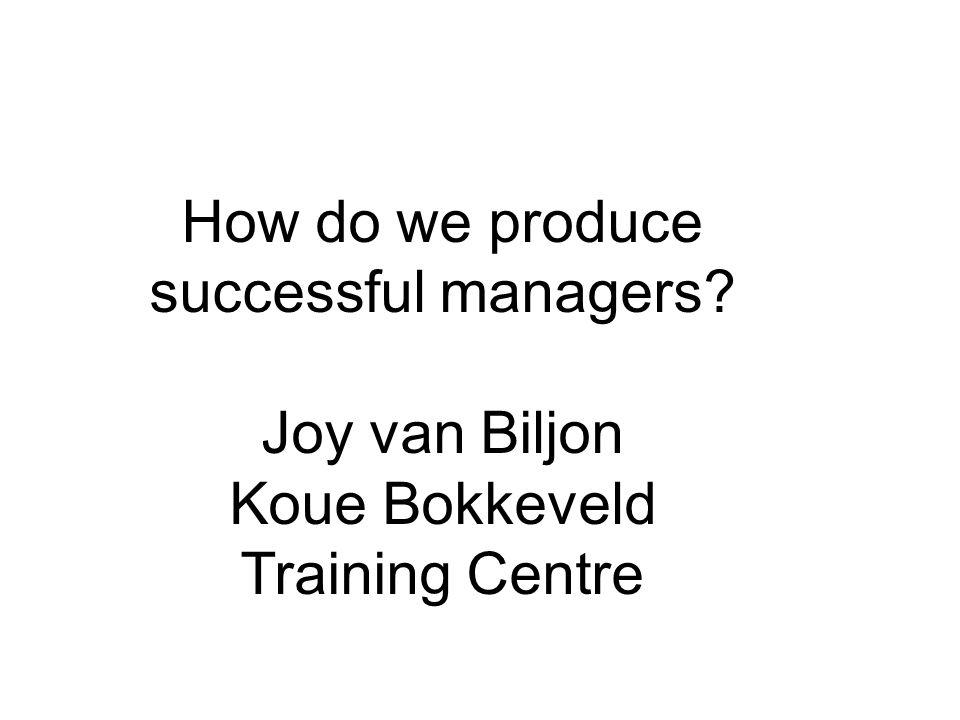 How do we produce successful managers Joy van Biljon Koue Bokkeveld Training Centre
