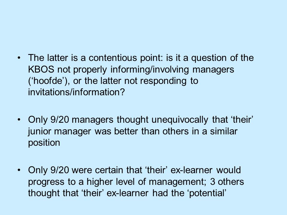 The latter is a contentious point: is it a question of the KBOS not properly informing/involving managers ('hoofde'), or the latter not responding to invitations/information.